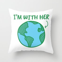 Earth Day I'm With Her Throw Pillow