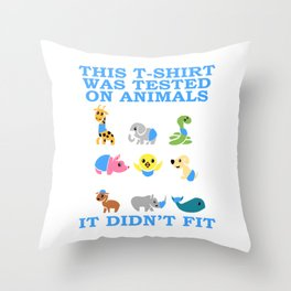 "Perfect Design For Animal Lovers And Shirts ""This T-shirt Was Tested On Animals It Didn't Fit"" Throw Pillow"