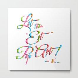 "Let them ""eat""... Metal Print"