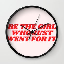 be the girl who just went for it Wall Clock