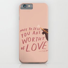Note To Self. You Are Worthy Of Love. iPhone Case