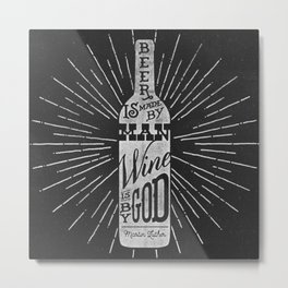 Beer is made by man, Wine is by god.. Martin Luther Metal Print