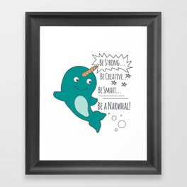Be A Narwhal! Framed Art Print