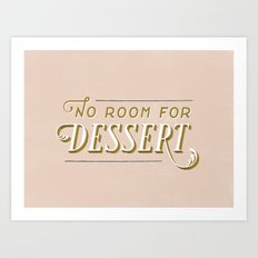 No Room For Dessert Art Print