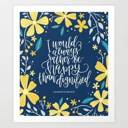 I would always rather be happy than dignified Art Print