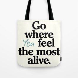 Go where you feel the most alive, motivational quote, be free, wanderlust, leave your comfort zone Tote Bag