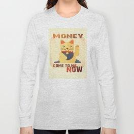 Maneki Neko - Money come to me now Long Sleeve T-shirt