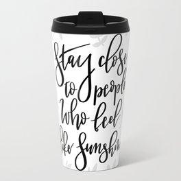 Stay close to people who feel like sunshine Travel Mug