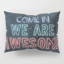 Come in we are awesome, neon light sign, business signs, led open sign, shop entrance, store sign Pillow Sham