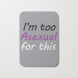 I'm  Too Asexual For This - large gray bg Bath Mat