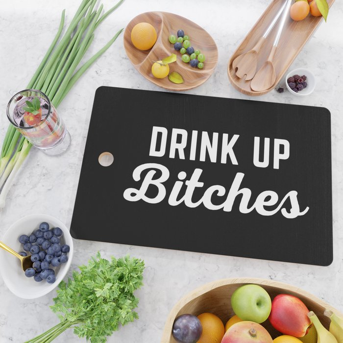 Drink Up Bitches Funny Quote Cutting Board