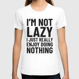 I'm Not Lazy I Just Really Enjoy Doing Nothing T-shirt