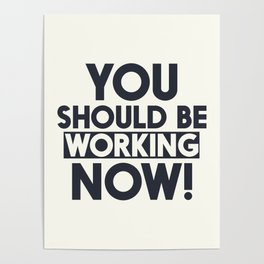 You should be working, motivational quote, home wall art, office, garage, work hard, warning signal Poster