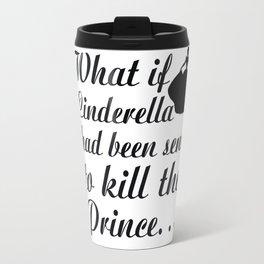 Cinderella Quote - Fleeing Princess Travel Mug