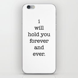 i will hold you forever and ever iPhone Skin