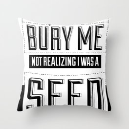 They tried to bury me, not realizing I was a seed. Throw Pillow