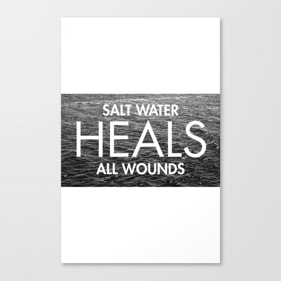Salt Water Heals All Wounds Canvas Print