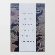 You Must Be The Change You Wish To See In The World Canvas Print