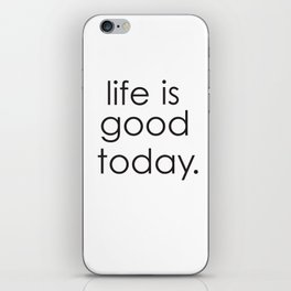 Life is good today iPhone Skin