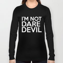 I'm Not Daredevil Long Sleeve T-shirt