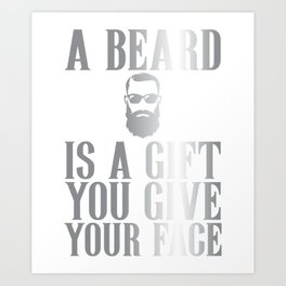 Beards Are Gifts A Beard Is A Gift Art Print