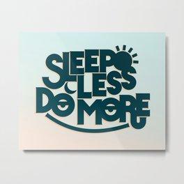 SLEEP LESS DO MORE Metal Print