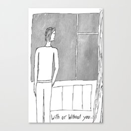 With or without you... Canvas Print