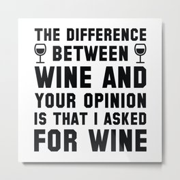 Wine And Your Opinion Metal Print