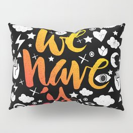 ALL WE HAVE IS NOW - brush script Pillow Sham