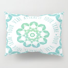 Your Vibe Attracts Your Tribe Pillow Sham