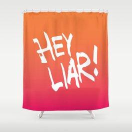 Hey liar! Shower Curtain
