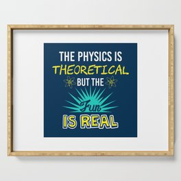 The Physics Is Theoretical But The Fun Is Real - Funny Physics Gift Serving Tray