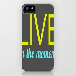 Live in the moment iPhone Case