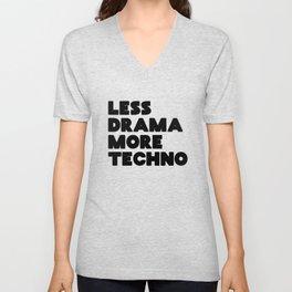 Less drama more techno Unisex V-Neck