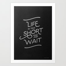 Life is too short to wait. Art Print