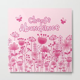 Choose Abundance Metal Print