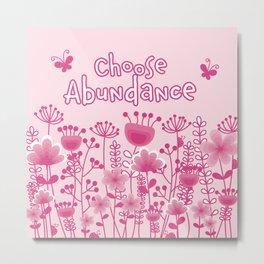 Choose Abundance Metal Print
