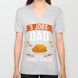 3 jobs dad Sociologist turkey carver Thanksgiving Unisex V-Neck