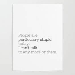 People are particulary stupid today - GG Collection Poster