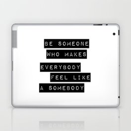 Be someone who makes everybody feel like a somebody Laptop & iPad Skin