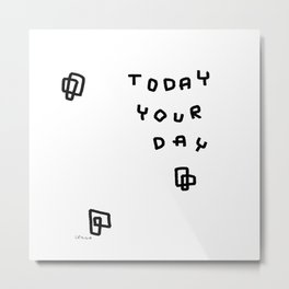 Today Your Day - black and white positive quote typography Metal Print