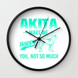 Akita Make Me Happy You Not So Much mi Wall Clock