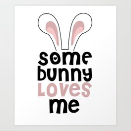 Some Bunny Loves Me Art Print