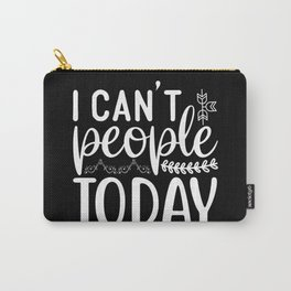 I can't people today sassy quote 2020 Carry-All Pouch