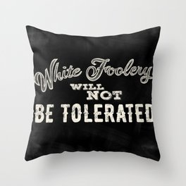 White Foolery Will Not Be Tolerated Throw Pillow