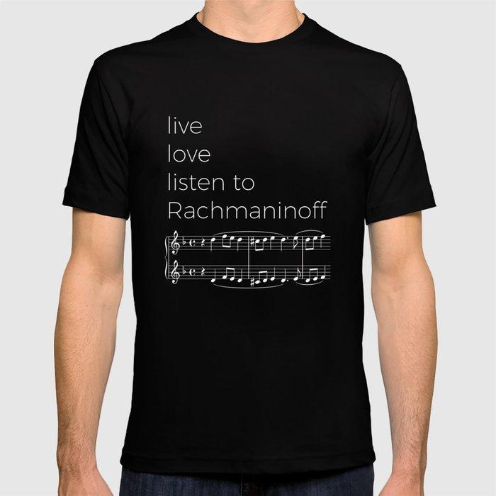 Live, love, listen to Rachmaninoff (dark colors) T-shirt