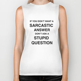 if you don't want a sarcastic answer don't ask a stupid question Biker Tank