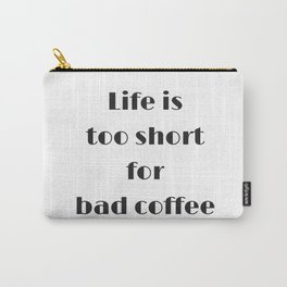 Life is too short for bad coffee Carry-All Pouch