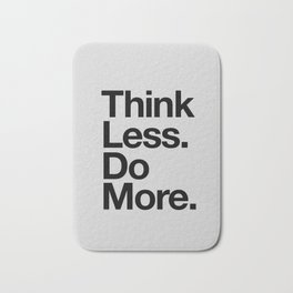 Think Less Do More black and white inspirational wall art typography poster design home decor Bath Mat