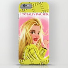 I Totally Paused - CLUELESS iPhone 6s Plus Slim Case